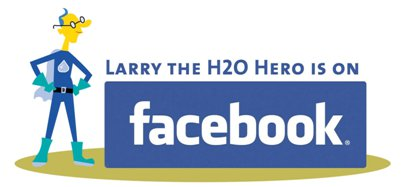 Larry the H2O Hero is on Facebook